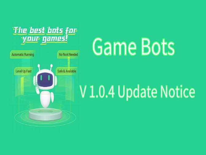 Game Bots - V 1.0.4 Update Notice