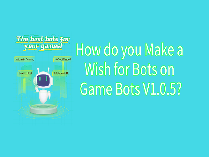 [FAQ]How do you Make a Wish for Bots on Game Bots V1.0.5?