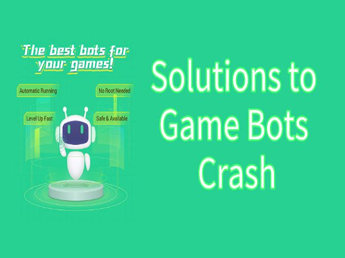 [FAQ] Solutions to Game Bots Crash