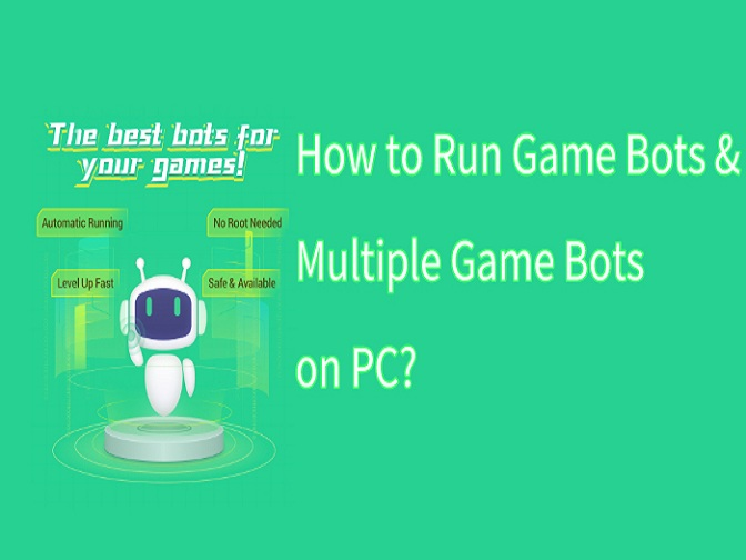 How to Run Game Bots and Multiple Game Bots on PC?