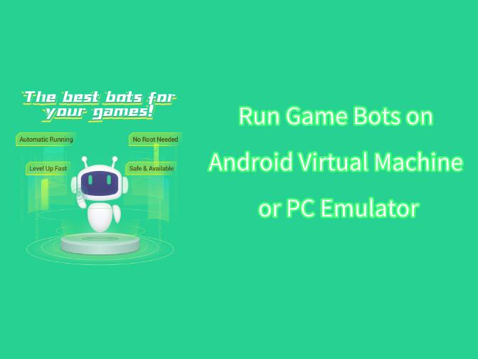 Run Game Bots on Android Virtual Machine or PC Emulator